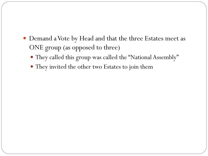 Demand a Vote by Head and that the three Estates meet as ONE group (as opposed to three)