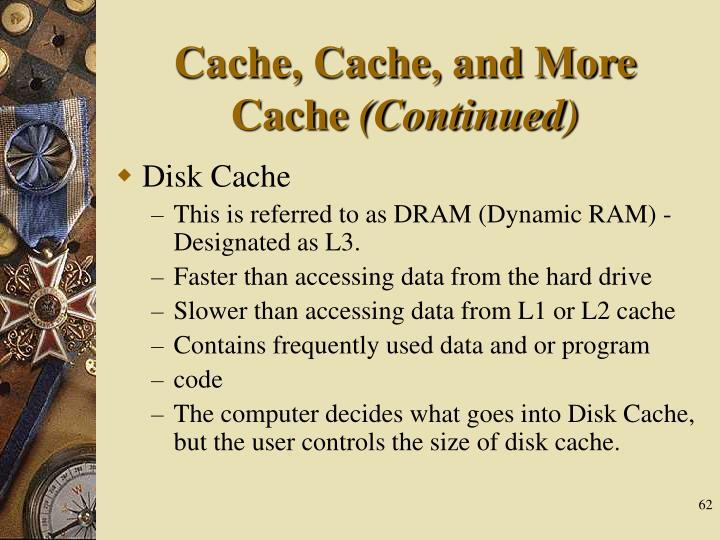 Cache, Cache, and More Cache