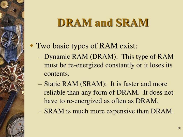 DRAM and SRAM