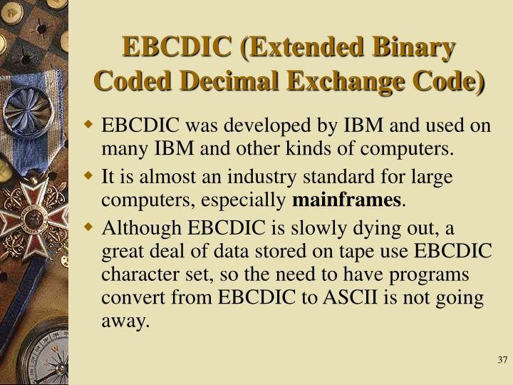 EBCDIC (Extended Binary Coded Decimal Exchange Code)