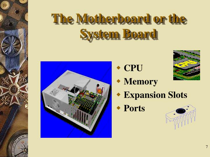 The Motherboard or the System Board