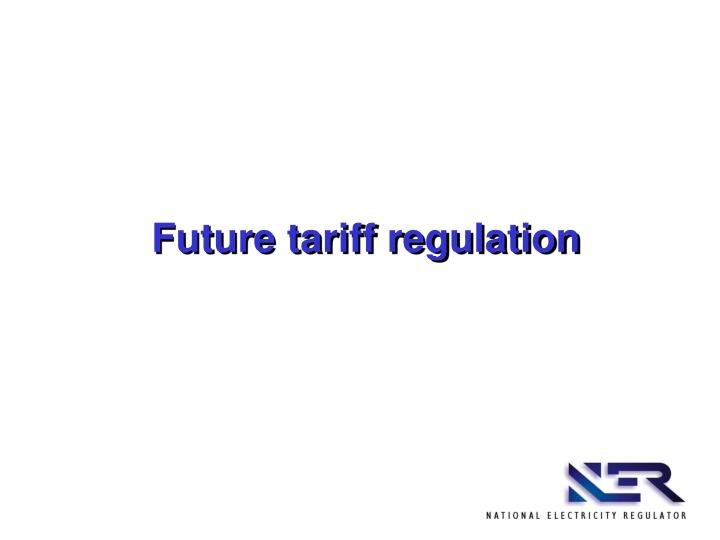 Future tariff regulation