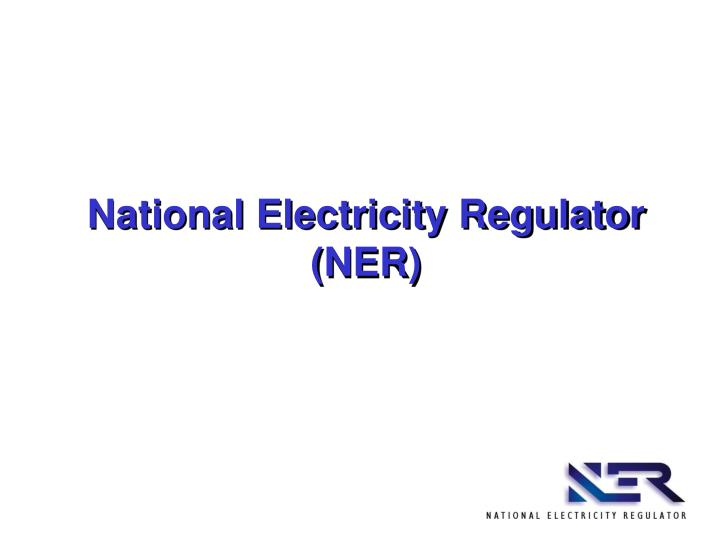 National Electricity Regulator (NER)
