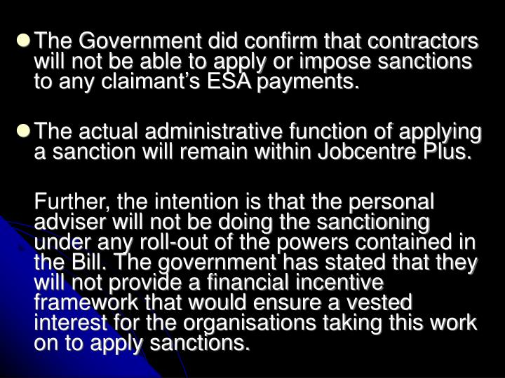 The Government did confirm that contractors will not be able to apply or impose sanctions to any claimant's ESA payments.