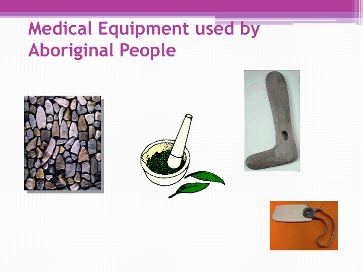 Medical Equipment used by Aboriginal People