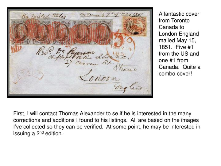 A fantastic cover from Toronto Canada to London England mailed May 15, 1851.  Five #1 from the US and one #1 from Canada.  Quite a combo cover!