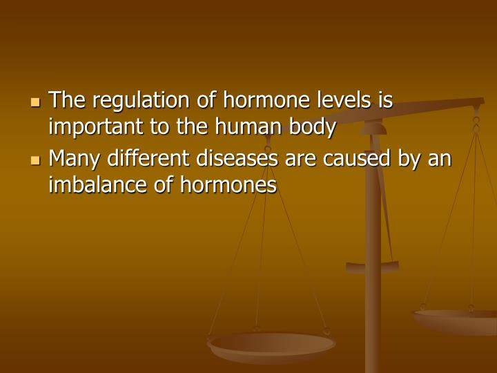 The regulation of hormone levels is important to the human body