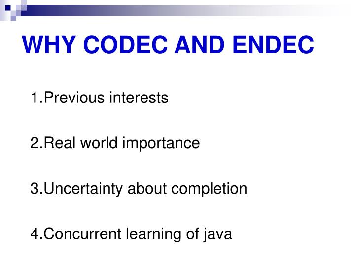 WHY CODEC AND ENDEC