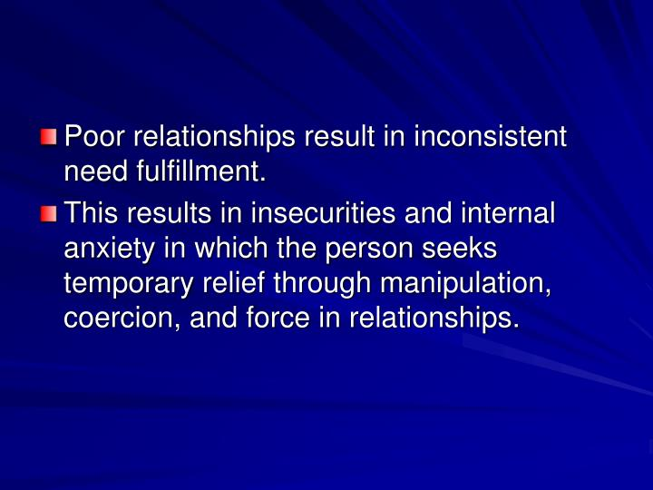 Poor relationships result in inconsistent need fulfillment.