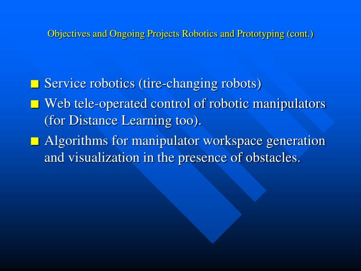 Objectives and Ongoing Projects Robotics and Prototyping (cont.)