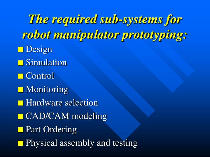 The required sub-systems for robot manipulator prototyping: