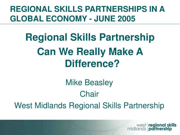 Regional skills partnerships in a global economy june 2005