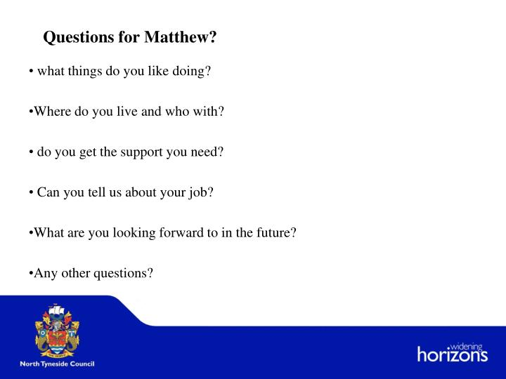 Questions for Matthew?
