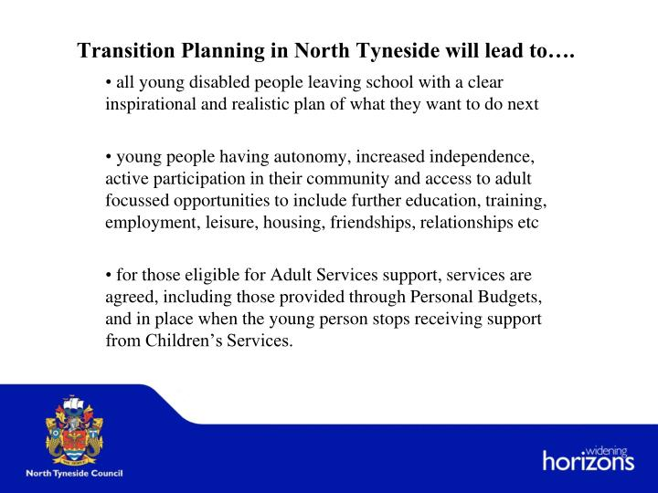 Transition Planning in North Tyneside will lead to….