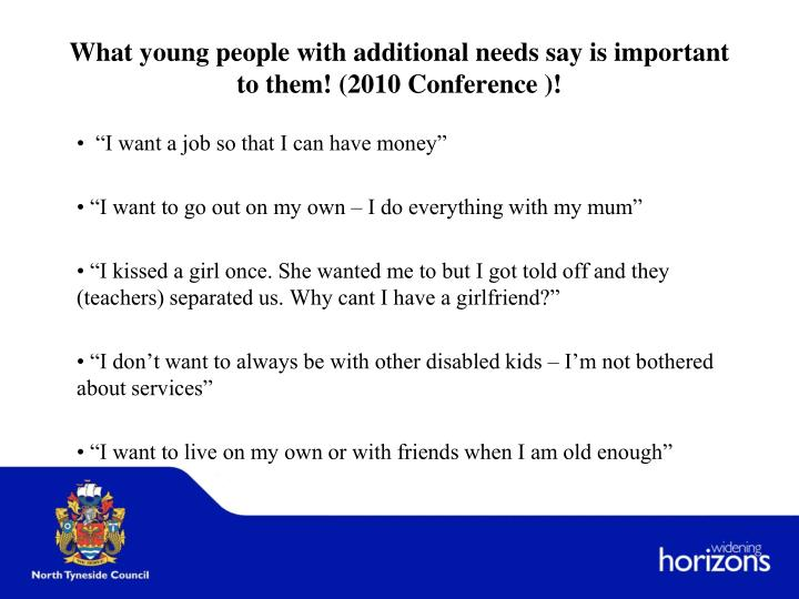 What young people with additional needs say is important to them! (2010 Conference )!