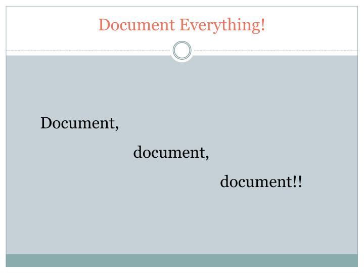 Document Everything!