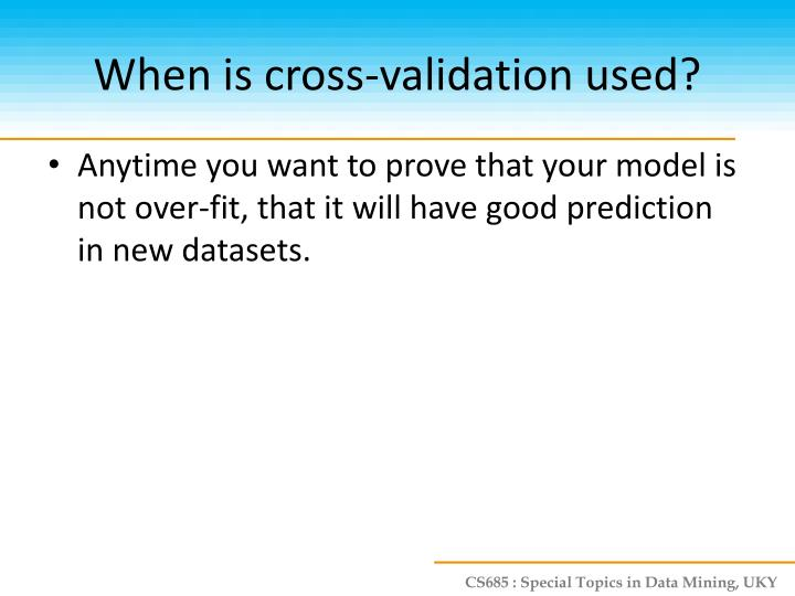 When is cross-validation used?