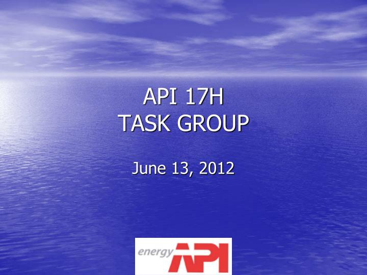Api 17h task group