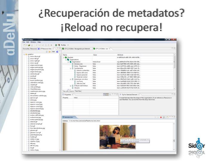 ¿Recuperación de metadatos?