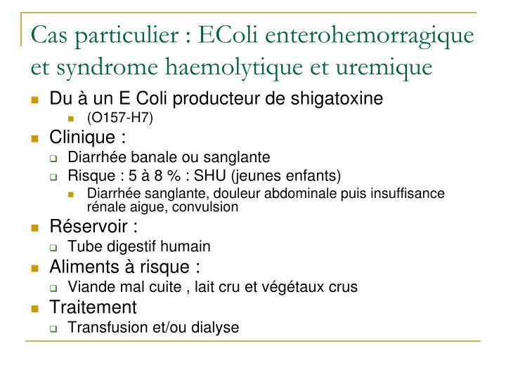 Cas particulier : EColi enterohemorragique et syndrome haemolytique et uremique