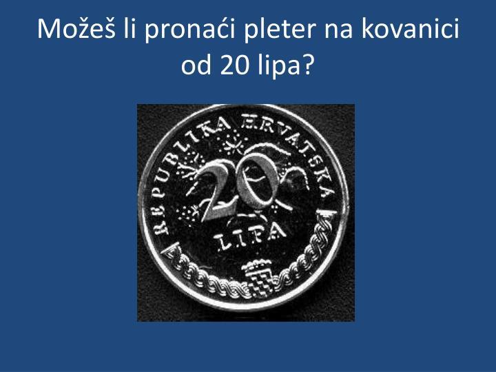 Možeš li pronaći pleter na kovanici od 20 lipa?