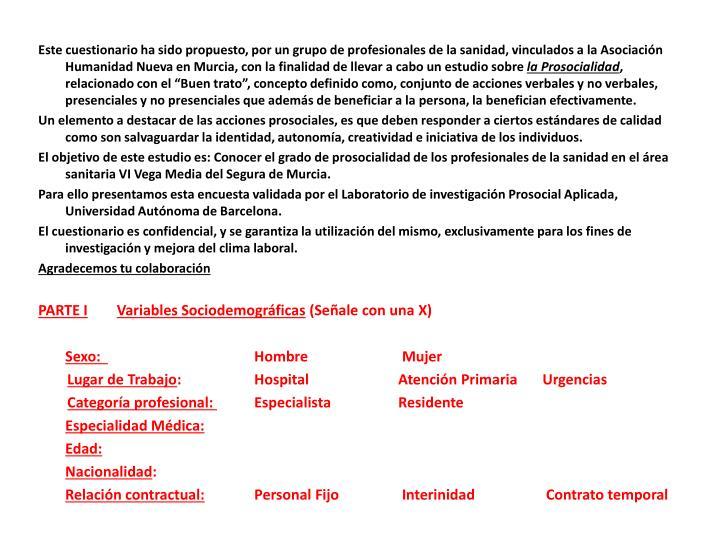 Este cuestionario ha sido propuesto, por un grupo de profesionales de la sanidad, vinculados a la Asociación Humanidad Nueva en Murcia, con la finalidad de llevar a cabo un estudio sobre