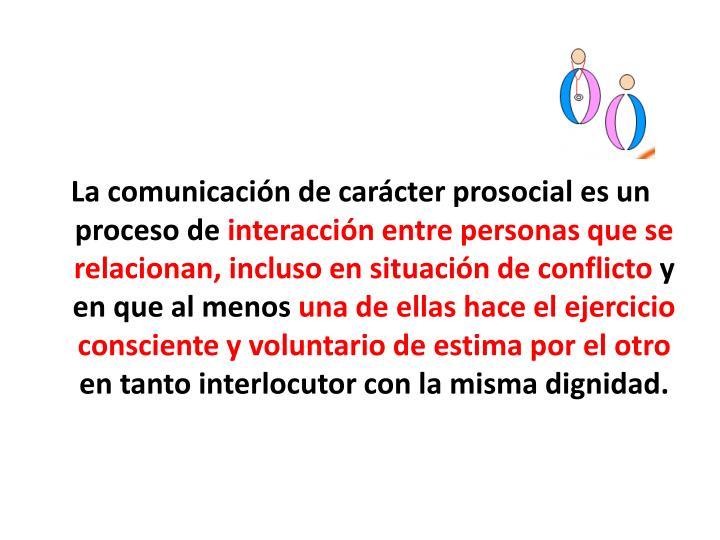 La comunicación de carácter prosocial es un proceso de