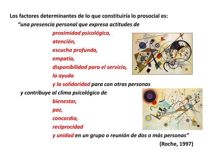 Los factores determinantes de lo que constituiría lo prosocial es: