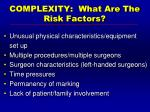complexity what are the risk factors
