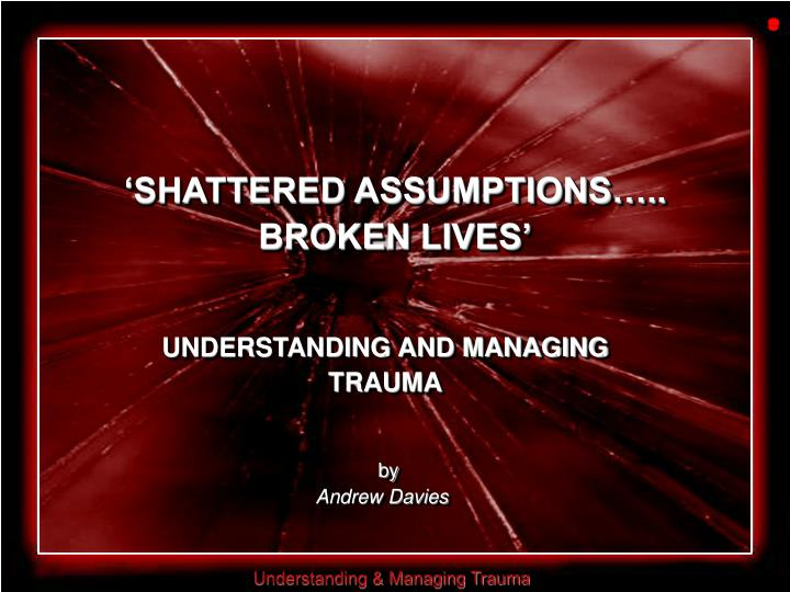 'SHATTERED ASSUMPTIONS…..