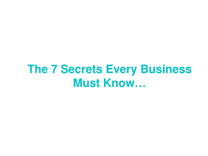 The 7 Secrets Every Business Must Know…