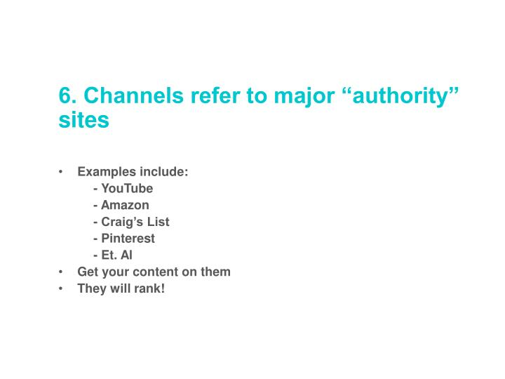 "6. Channels refer to major ""authority"" sites"