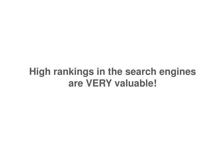 High rankings in the search engines are VERY valuable!
