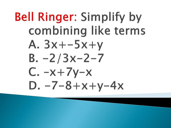 Bell ringer simplify by combining like terms a 3x 5x y b 2 3x 2 7 c x 7y x d 7 8 x y 4x