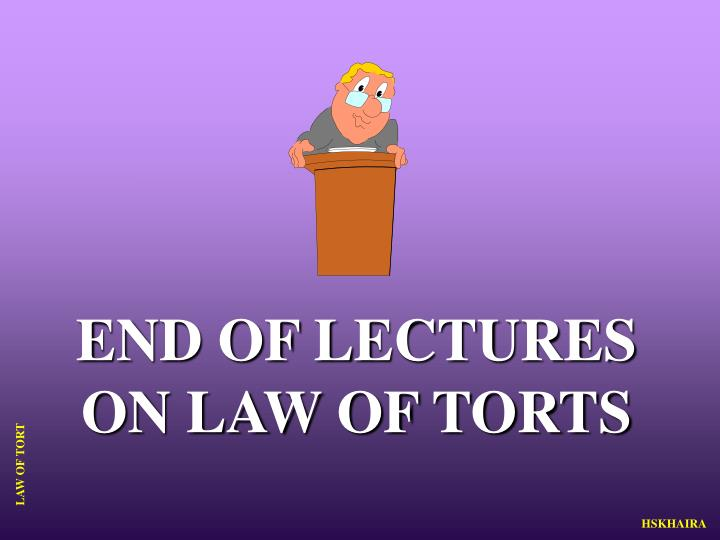 END OF LECTURES ON LAW OF TORTS