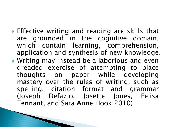 Effective writing and reading are skills that are grounded in the cognitive domain, which contain learning, comprehension, application and synthesis of new knowledge.