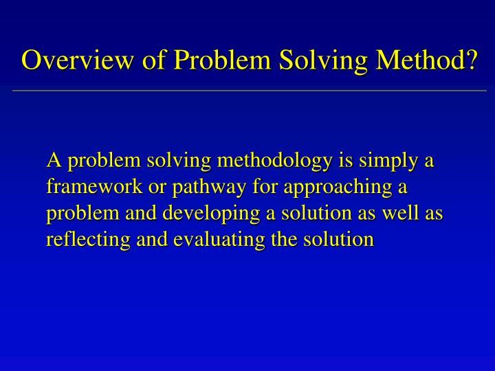 Overview of Problem Solving Method?