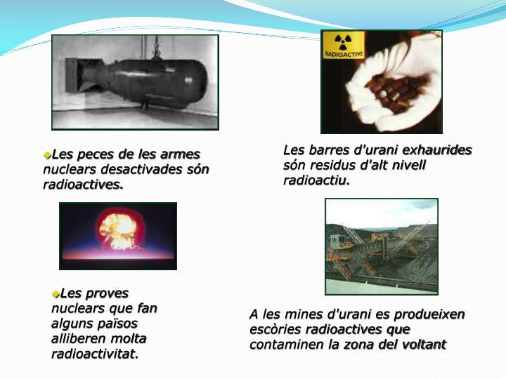 Les barres d'urani exhaurides sn residus d'alt nivell radioactiu.
