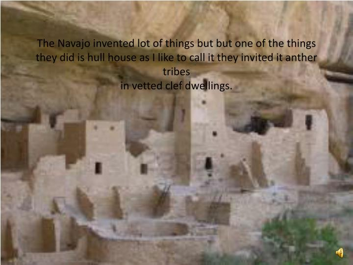 The Navajo invented lot of things but but one of the things