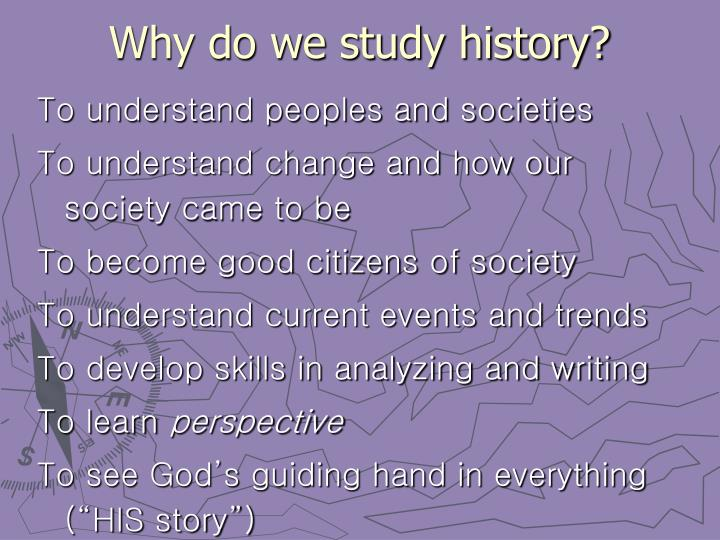 reasons why we study history 8 reasons why it's essential to study history facebook  we can't erase the history of past generations, but we can learn many valuable lessons from them .