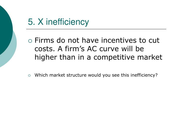 5. X inefficiency