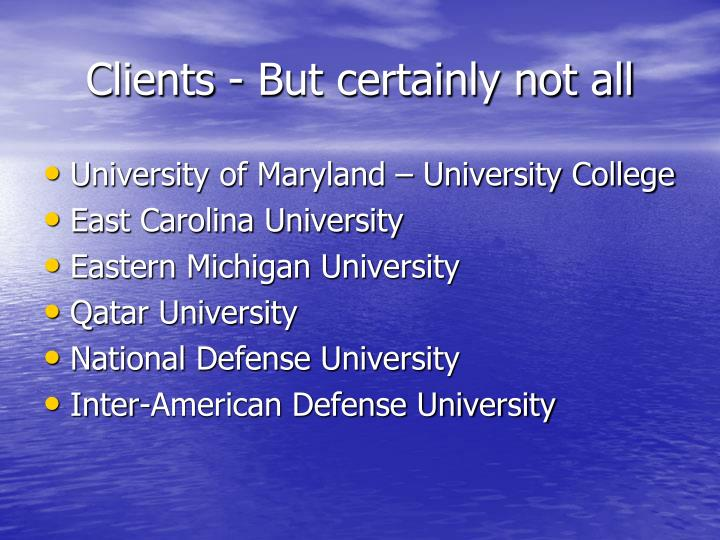 Clients - But certainly not all