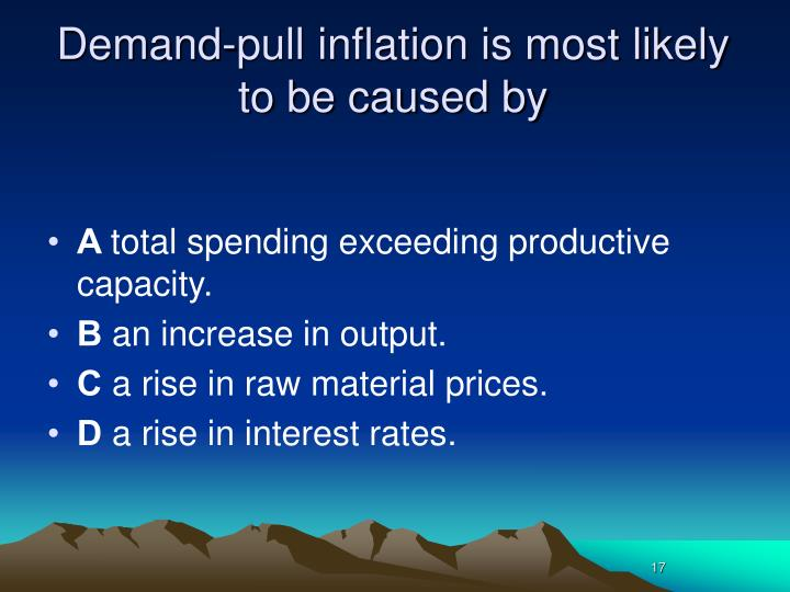 Demand-pull inflation is most likely to be caused by