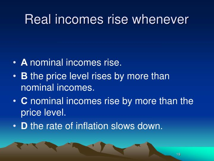 Real incomes rise whenever