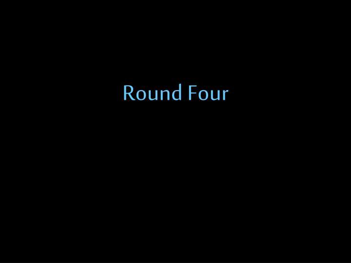 Round Four
