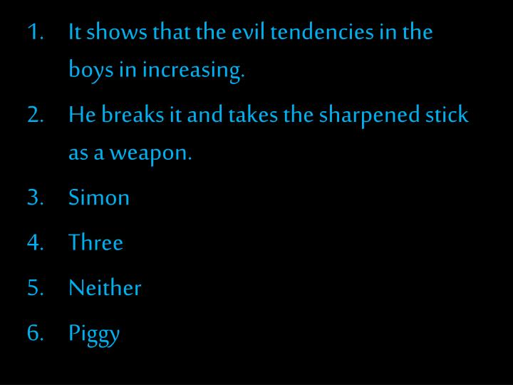 It shows that the evil tendencies in the boys in increasing.