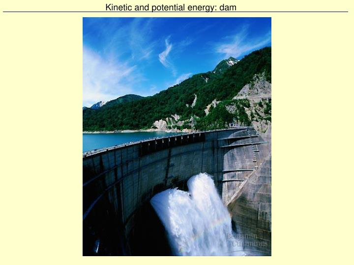 Kinetic and potential energy: dam