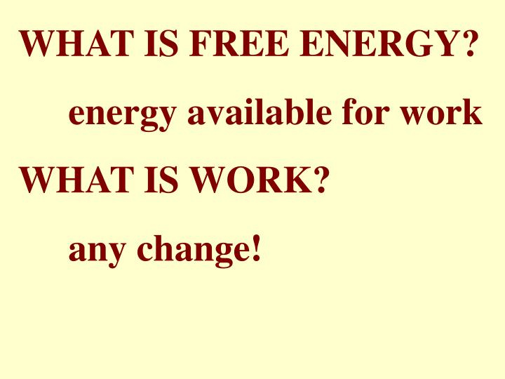 WHAT IS FREE ENERGY?