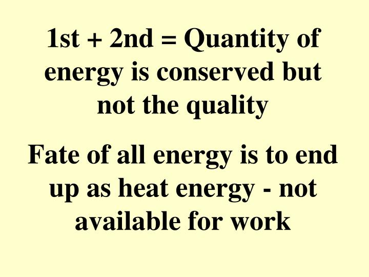 1st + 2nd = Quantity of energy is conserved but not the quality
