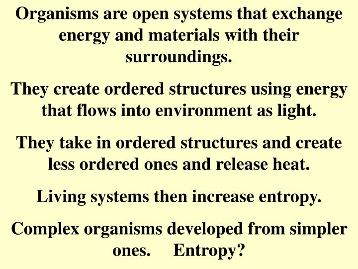 Organisms are open systems that exchange energy and materials with their surroundings.